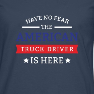Have no fear the american truck driver is here Long sleeve shirts - Men's Premium Longsleeve Shirt