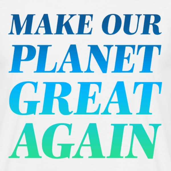 Make Our Planet Great Again - Men's T-Shirt