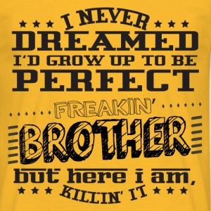 I'd grow up to be a perfect freakin' Brother T-Shirts - Men's T-Shirt