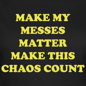 Make my messes matter make this chaos count T-shirts - Vrouwen T-shirt