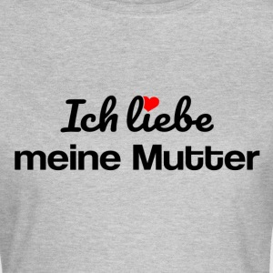meine Mutter T-Shirts - Frauen T-Shirt