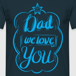 DAD WE LOVE YOU T-Shirts - Men's T-Shirt