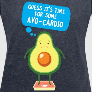 Guess It's Time For Some Avo-Cardio T-Shirts - Frauen T-Shirt mit gerollten Ärmeln