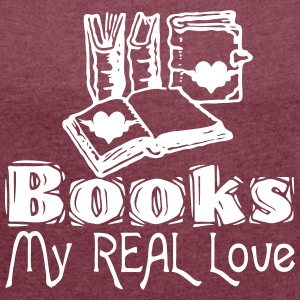 Books - My Real Love - Frauen T-Shirt mit gerollten Ärmeln