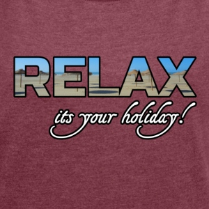 Relax - it's your holiday - Frauen T-Shirt mit gerollten Ärmeln