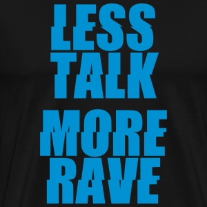 less talk more rave T-Shirts - Männer Premium T-Shirt