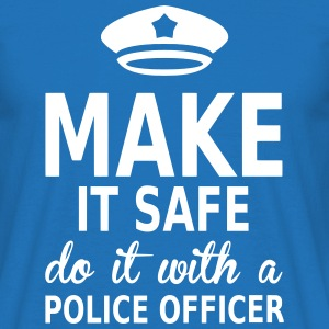 make it safe do it with a police officer T-Shirts - Men's T-Shirt