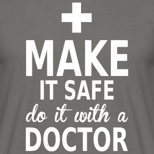 make it safe do it with a doctor Tee shirts - T-shirt Homme