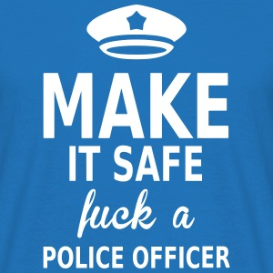 make it safe fuck a police officer T-Shirts - Men's T-Shirt