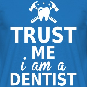 trust me i am a dentist T-Shirts - Men's T-Shirt