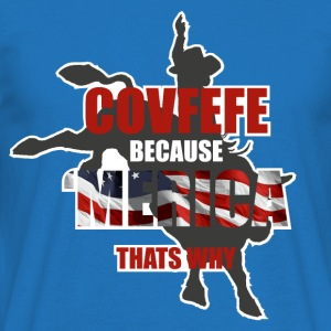 COVFEFE BECAUSE AMERICA THATS WHY T-Shirts - Männer T-Shirt
