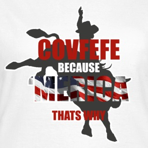 COVFEFE BECAUSE AMERICA THATS WHY T-Shirts - Frauen T-Shirt