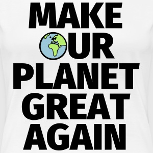 Make our planet great again T-Shirts - Frauen Premium T-Shirt