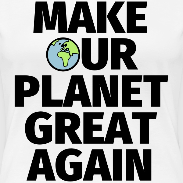 Make our planet great again Tee shirts - T-shirt Premium Femme