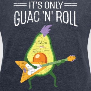 It's Only Guac 'N' Roll T-Shirts - Frauen T-Shirt mit gerollten Ärmeln