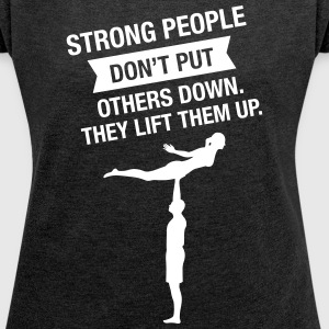 Strong People Don't Put Others Down... T-shirts - Dame T-shirt med rulleærmer