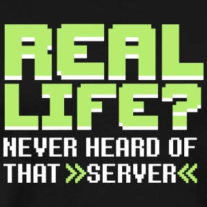 Real life? Never heard of that server T-Shirts - Männer Premium T-Shirt