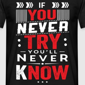 IF YOU NEVER TRY YOU WILL NEVER KNOW 2400 T-Shirts - Men's T-Shirt
