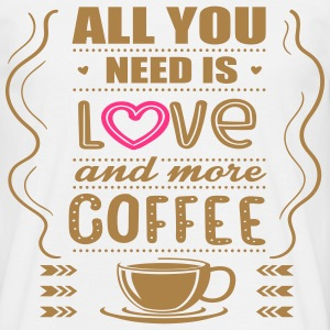 All You Need Is Love and More Coffee T-Shirts - Men's T-Shirt