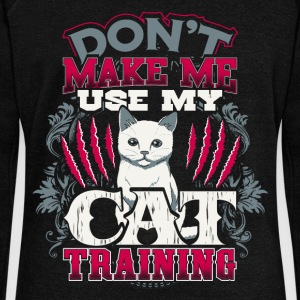 Don't Make Me Use My Cat Training - EN Pullover & Hoodies - Frauen Pullover mit U-Boot-Ausschnitt von Bella