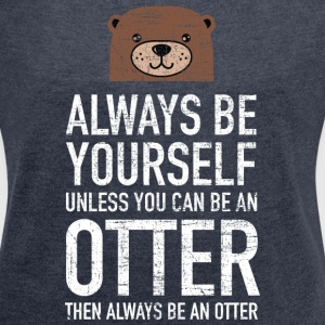 Always Be Yourself...| Cute Otter Design T-shirts - Dame T-shirt med rulleærmer
