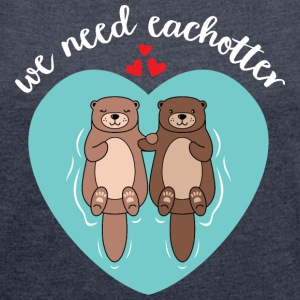 We Need Eachotter | Love Otter Couple T-Shirts - Frauen T-Shirt mit gerollten Ärmeln