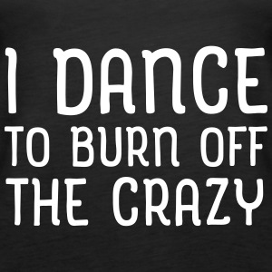 I Dance To Burn Off The Crazy Toppar - Premiumtanktopp dam