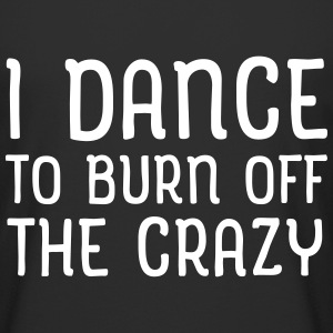 I Dance To Burn Off The Crazy T-Shirts - Men's Long Body Urban Tee
