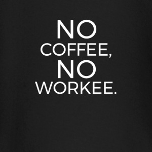 No Coffee No Workee Baby Long Sleeve Shirts - Baby Long Sleeve T-Shirt