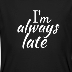 Im always late T-shirts - Organic mænd
