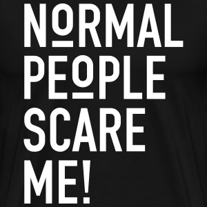 NORMAL PEOPLE SCARE ME! T-Shirt - Männer Premium T-Shirt
