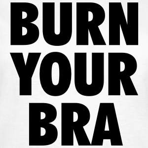 Burn your bra T-skjorter - T-skjorte for kvinner