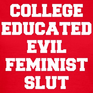 College educated evil feminist slut T-Shirts - Frauen T-Shirt