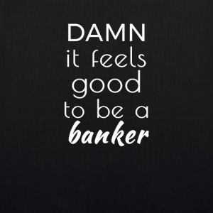 Damn it feels good to be a banker Taschen & Rucksäcke - Bio-Stoffbeutel