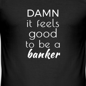 Damn it feels good to be a banker Tee shirts - Tee shirt près du corps Homme