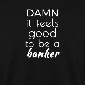 Damn it feels good to be a banker Sweat-shirts - Sweat-shirt Homme