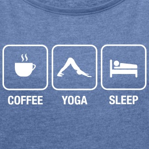 Coffee - Yoga - Sleep T-Shirts - Frauen T-Shirt mit gerollten Ärmeln