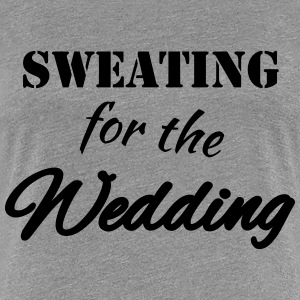Sweating for the wedding Tee shirts - T-shirt Premium Femme