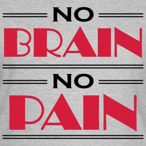 No brain, no pain T-Shirts - Frauen T-Shirt