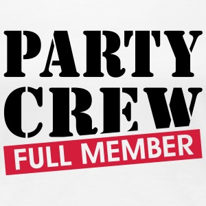 Party Crew full member funny drinking quotes  T-Shirts - Women's Premium T-Shirt