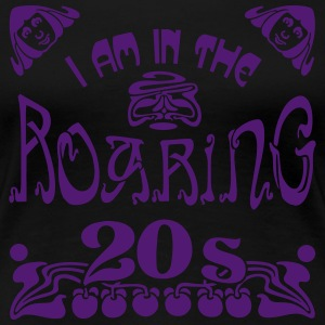 I'm In The Roaring 20s - Frauen Premium T-Shirt