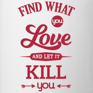 what you love let kill you Liebe Leidenschaft Muggar & tillbehör - Mugg