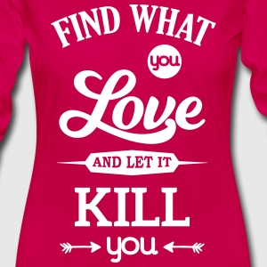 what you love let kill you Liebe Leidenschaft Long Sleeve Shirts - Women's Premium Longsleeve Shirt