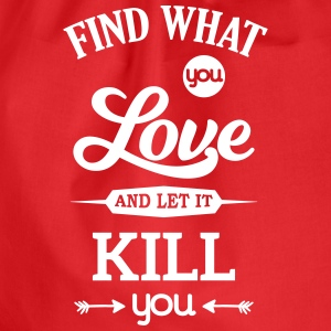 what you love let kill you Liebe Leidenschaft Bags & Backpacks - Drawstring Bag