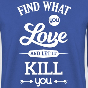 what you love let kill you Liebe Leidenschaft Sweat-shirts - Sweat-shirt Homme