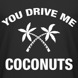 You Drive Me Coconuts T-Shirts - Men's Long Body Urban Tee