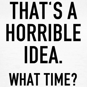 Funny Quotes: Horrible Idea Tee shirts - T-shirt Femme