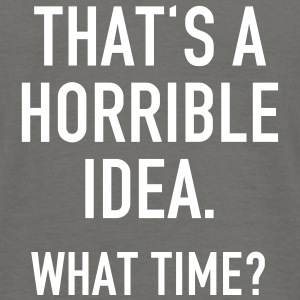 Funny Quotes: Horrible Idea T-shirts - Mannen T-shirt