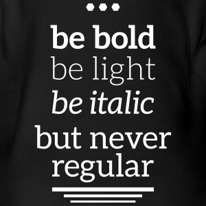 bold light italic never regular Typografie Grafik Baby Bodys - Baby Bio-Kurzarm-Body