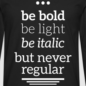 bold light italic never regular Typografie Grafik Long sleeve shirts - Men's Premium Longsleeve Shirt
